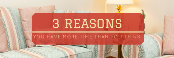 3-reasons-you-have-more-time-than-you-think