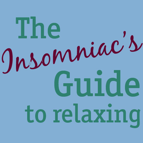 Insomniac's Guide to Relaxing
